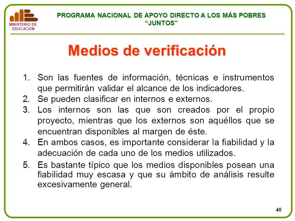MINISTERIO DE EDUCACIÓN PROGRAMA NACIONAL DE APOYO DIRECTO A LOS MÁS POBRES JUNTOS Medios de verificación 1.Son las fuentes de información, técnicas e