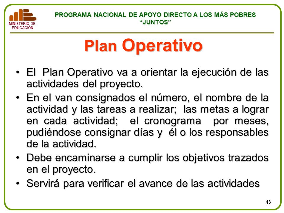 MINISTERIO DE EDUCACIÓN PROGRAMA NACIONAL DE APOYO DIRECTO A LOS MÁS POBRES JUNTOS Plan Operativo El Plan Operativo va a orientar la ejecución de las
