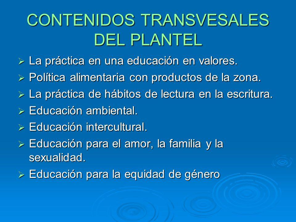 CONTENIDOS TRANSVESALES DEL PLANTEL La práctica en una educación en valores.