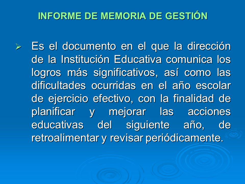 INFORME DE MEMORIA DE GESTIÓN Es el documento en el que la dirección de la Institución Educativa comunica los logros más significativos, así como las
