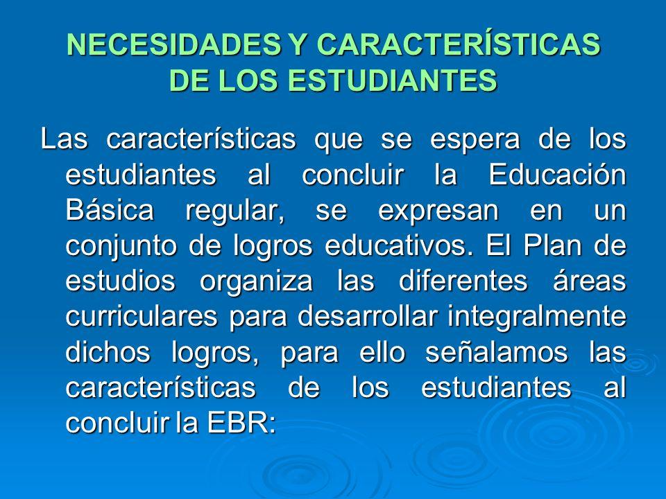 NECESIDADES Y CARACTERÍSTICAS DE LOS ESTUDIANTES Las características que se espera de los estudiantes al concluir la Educación Básica regular, se expresan en un conjunto de logros educativos.