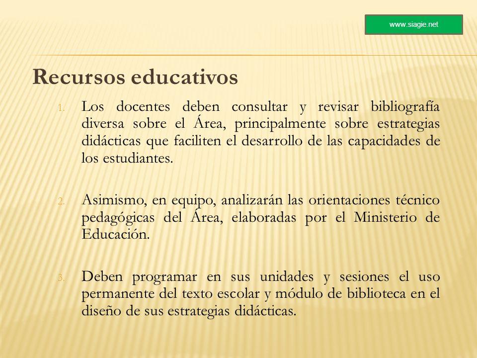 Recursos educativos 1. Los docentes deben consultar y revisar bibliografía diversa sobre el Área, principalmente sobre estrategias didácticas que faci
