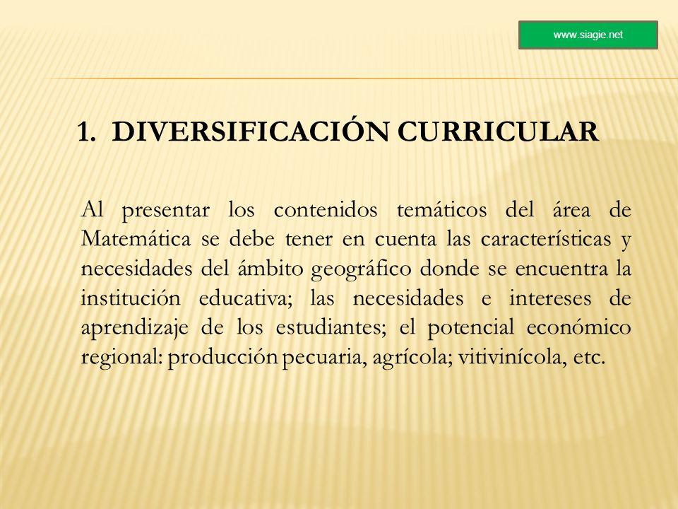 1. DIVERSIFICACIÓN CURRICULAR Al presentar los contenidos temáticos del área de Matemática se debe tener en cuenta las características y necesidades d