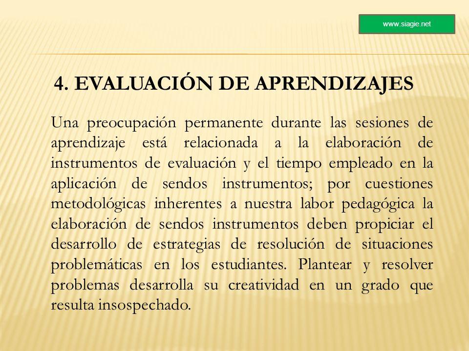 4. EVALUACIÓN DE APRENDIZAJES Una preocupación permanente durante las sesiones de aprendizaje está relacionada a la elaboración de instrumentos de eva