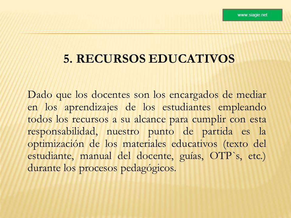 5. RECURSOS EDUCATIVOS Dado que los docentes son los encargados de mediar en los aprendizajes de los estudiantes empleando todos los recursos a su alc