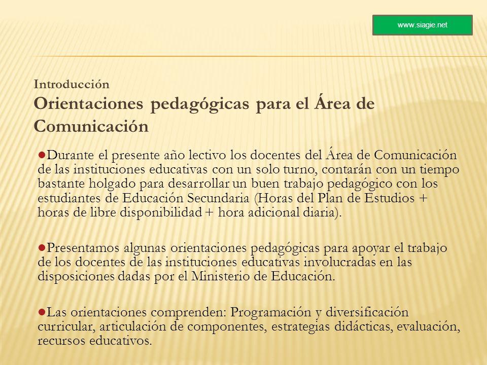 Introducción Orientaciones pedagógicas para el Área de Comunicación Durante el presente año lectivo los docentes del Área de Comunicación de las insti