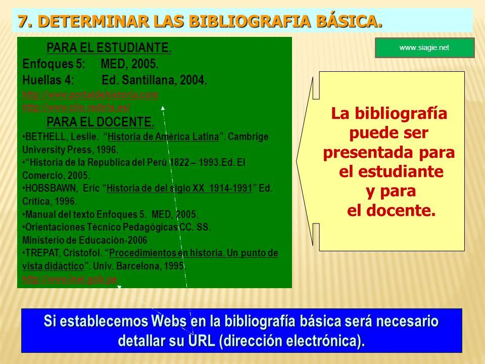 7. DETERMINAR LAS BIBLIOGRAFIA BÁSICA. PARA EL ESTUDIANTE. Enfoques 5: MED, 2005. Huellas 4: Ed. Santillana, 2004. http://www.portaldehistoria.com htt
