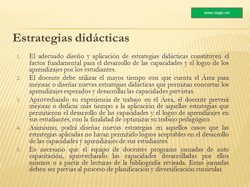 Estrategias didácticas 1. El adecuado diseño y aplicación de estrategias didácticas constituyen el factor fundamental para el desarrollo de las capaci