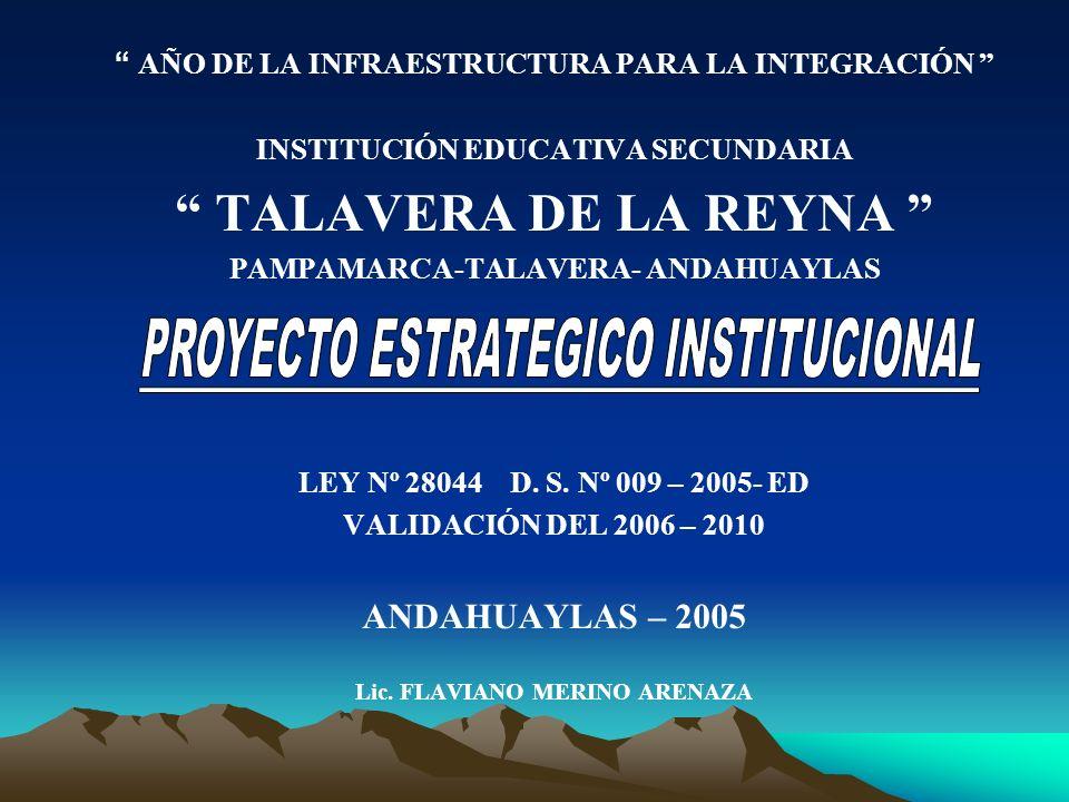 AÑO DE LA INFRAESTRUCTURA PARA LA INTEGRACIÓN INSTITUCIÓN EDUCATIVA SECUNDARIA TALAVERA DE LA REYNA PAMPAMARCA-TALAVERA- ANDAHUAYLAS LEY Nº 28044 D. S