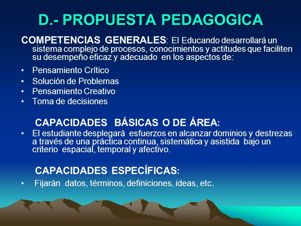 D.- PROPUESTA PEDAGOGICA COMPETENCIAS GENERALES : El Educando desarrollará un sistema complejo de procesos, conocimientos y actitudes que faciliten su