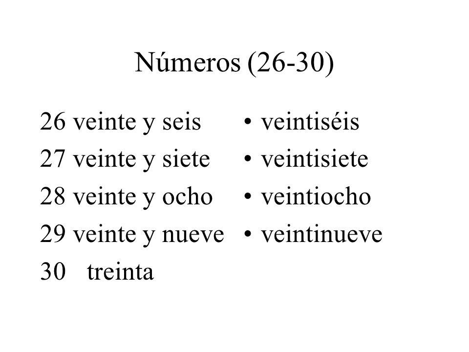 Números (26-30) 26 veinte y seis 27 veinte y siete 28 veinte y ocho 29 veinte y nueve 30treinta veintiséis veintisiete veintiocho veintinueve