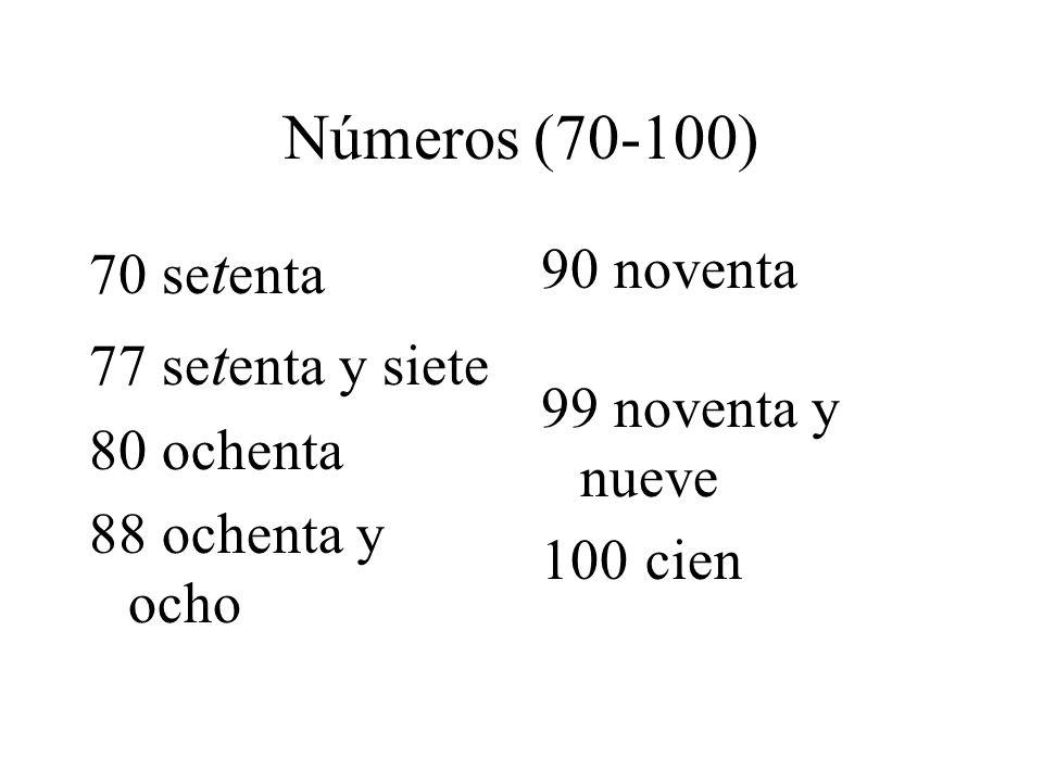 Números (70-100) 70 se t enta 77 se t enta y siete 80 ochenta 88 ochenta y ocho 90 noventa 99 noventa y nueve 100cien
