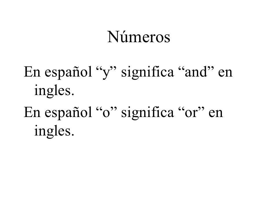 Números En español y significa and en ingles. En español o significa or en ingles.