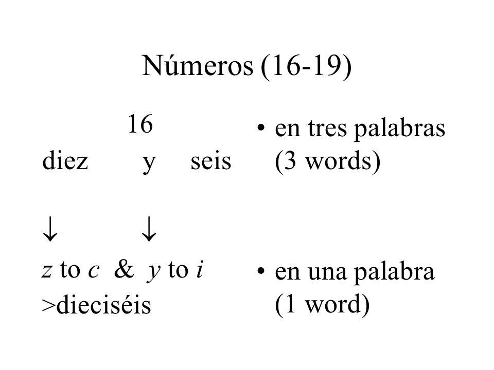 Números (16-19) 16 diez y seis z to c & y to i > dieciséis en tres palabras (3 words) en una palabra (1 word)