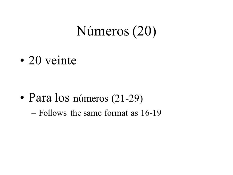 Números (20) 20 veinte Para los números (21-29) –Follows the same format as 16-19