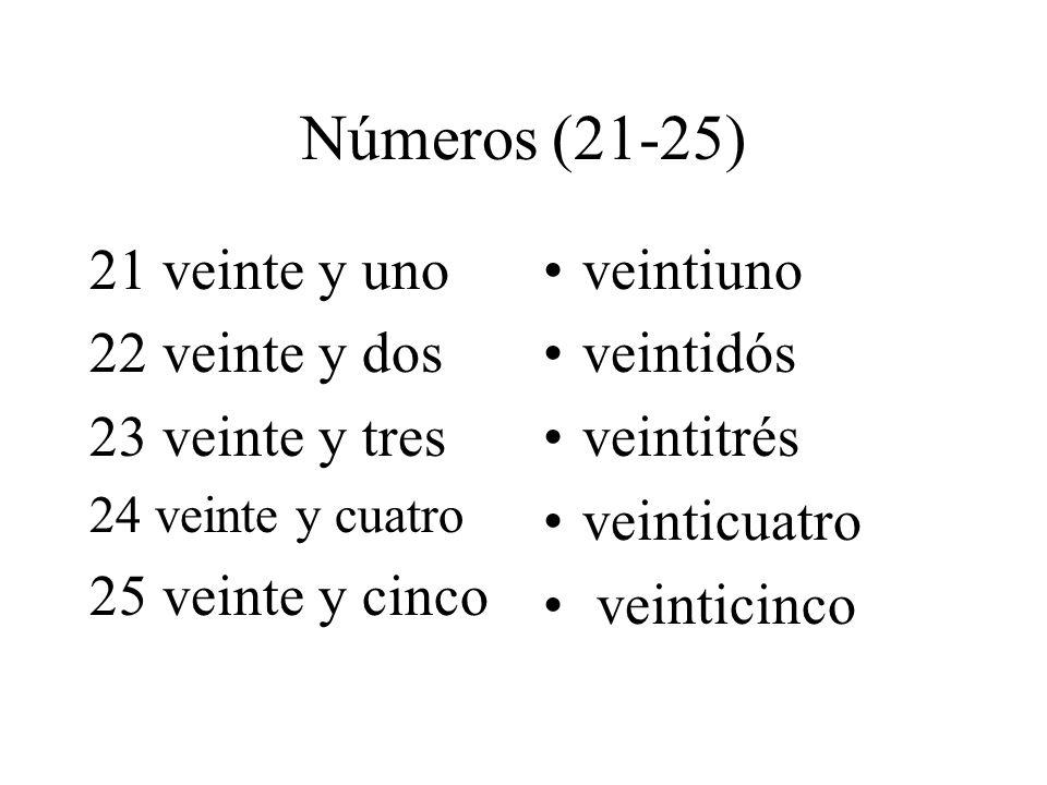 Números (21-25) 21 veinte y uno 22 veinte y dos 23 veinte y tres 24 veinte y cuatro 25 veinte y cinco veintiuno veintidós veintitrés veinticuatro vein
