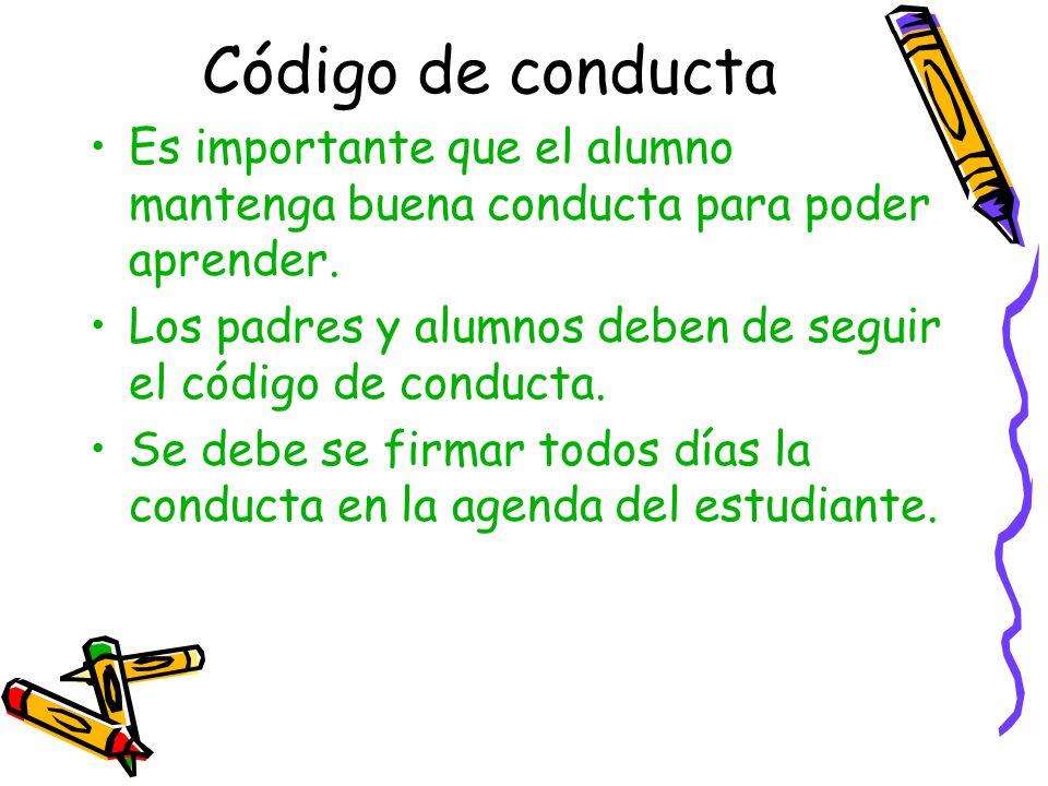 Código de conducta Es importante que el alumno mantenga buena conducta para poder aprender. Los padres y alumnos deben de seguir el código de conducta