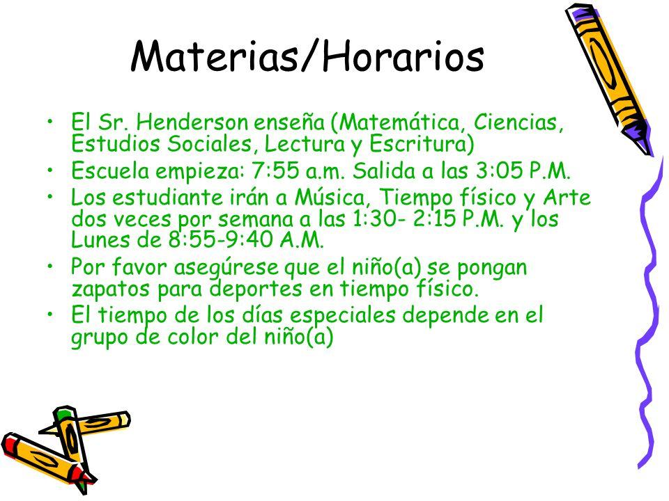 El Sr. Henderson enseña (Matemática, Ciencias, Estudios Sociales, Lectura y Escritura) Escuela empieza: 7:55 a.m. Salida a las 3:05 P.M. Los estudiant