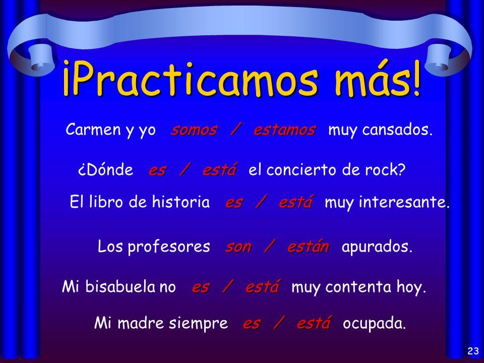 22 ¡Practicamos. es / está Mi amigo es / está de la República Dominicana.