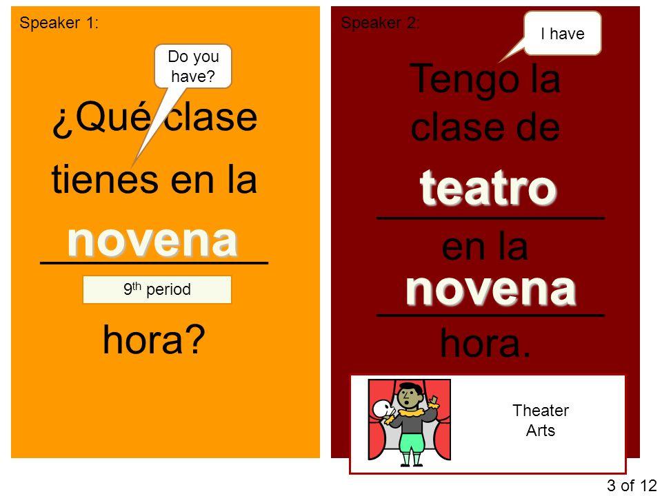 Speaker 1:Speaker 2: ¿Qué clase tienes en la __________ hora.