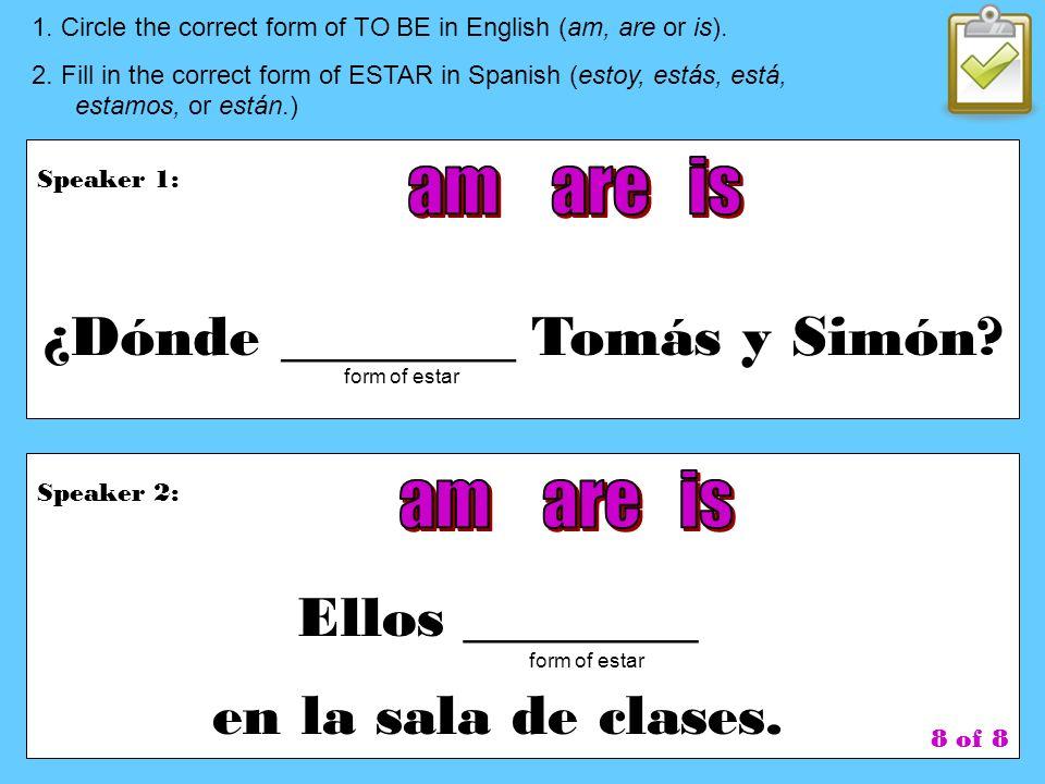 to be = estar am = estoy are = 1.we are = estamos 2.