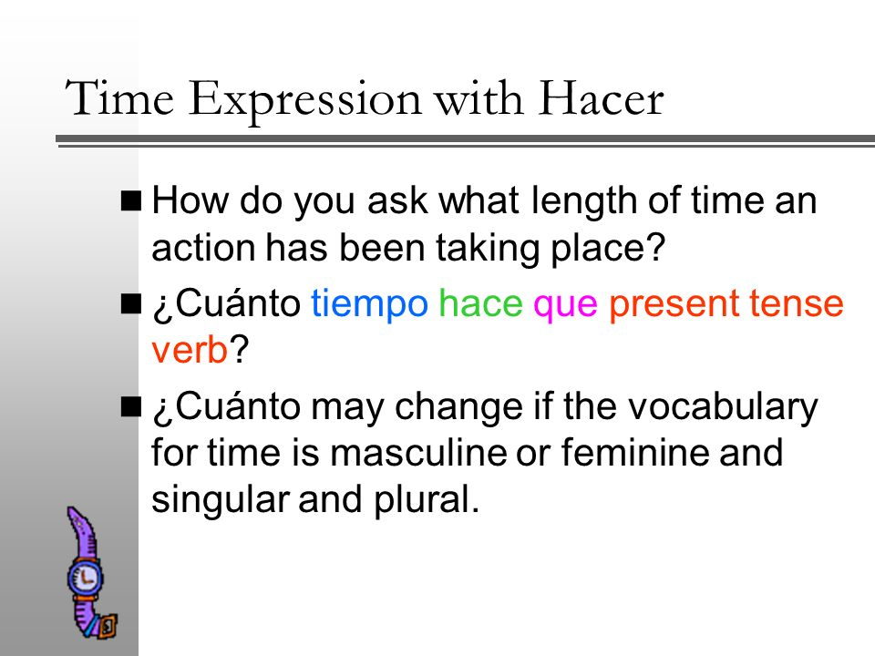 There is another way of telling how long something has been taking place using the infinitive hacer.