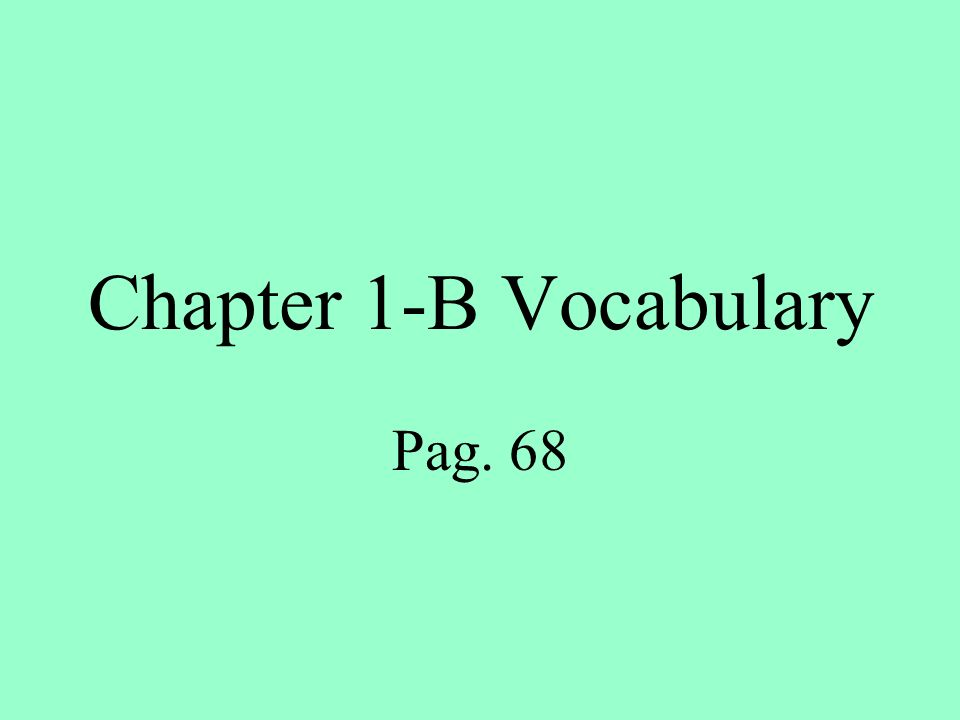 Chapter 1-B Vocabulary Pag. 68