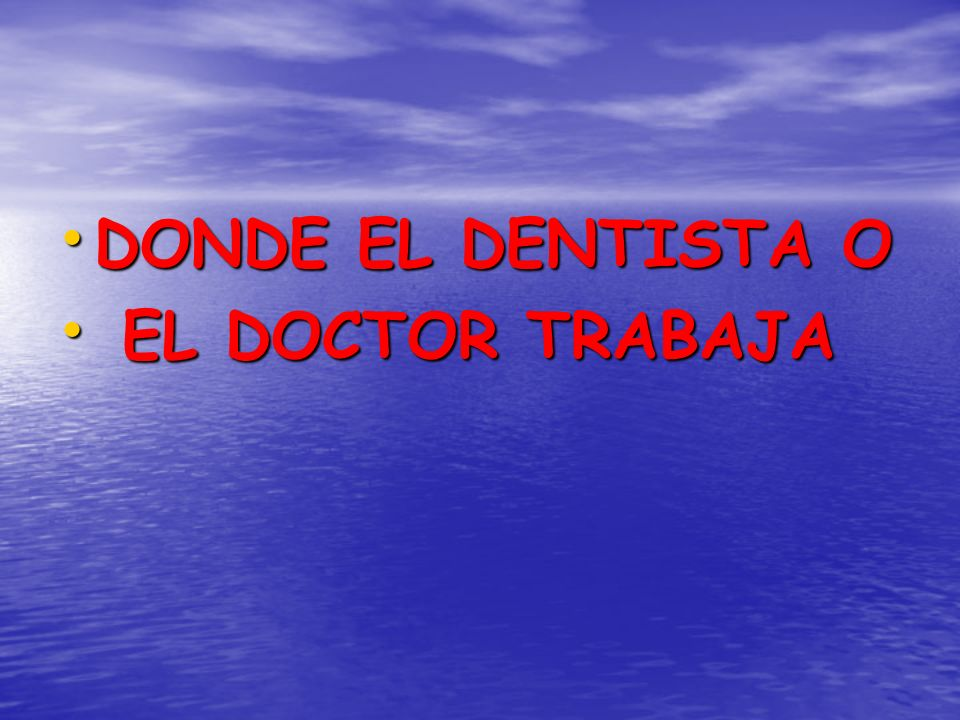DONDE EL DENTISTA O DONDE EL DENTISTA O EL DOCTOR TRABAJA EL DOCTOR TRABAJA