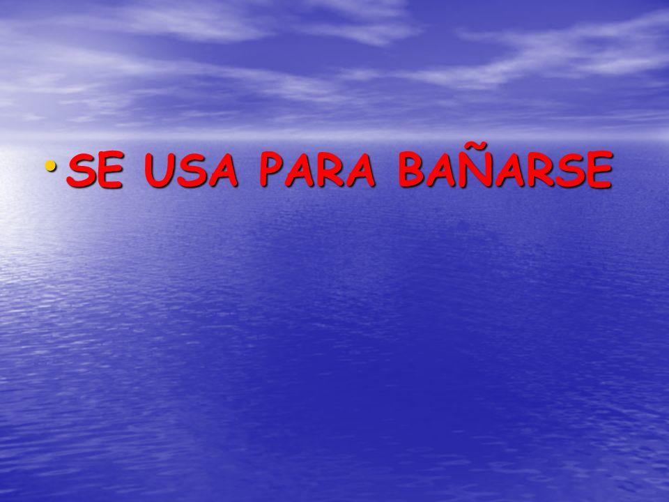SE USA PARA BAÑARSE SE USA PARA BAÑARSE