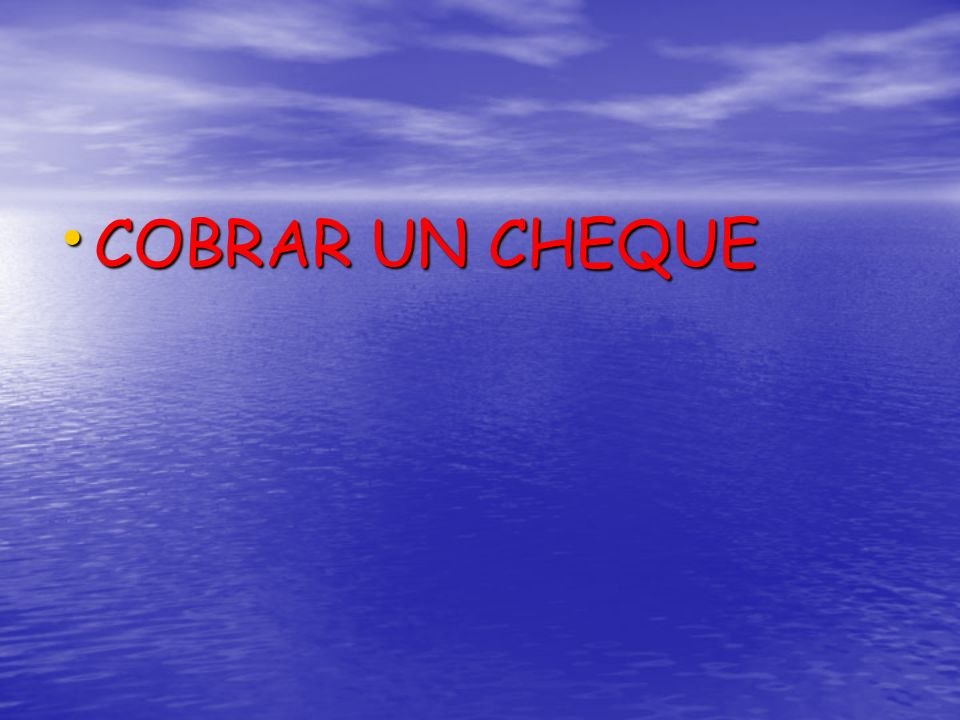COBRAR UN CHEQUE COBRAR UN CHEQUE