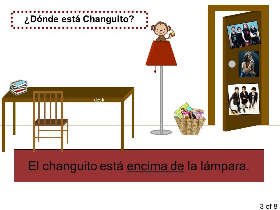¿Dónde está Changuito? El changuito está encima de la lámpara. 3 of 8 desk
