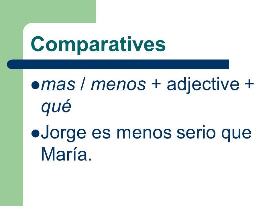 Comparatives mas / menos + adjective + qué Los discos compactos de Los Toros son más populares que los discos compactos de Los Lobos.