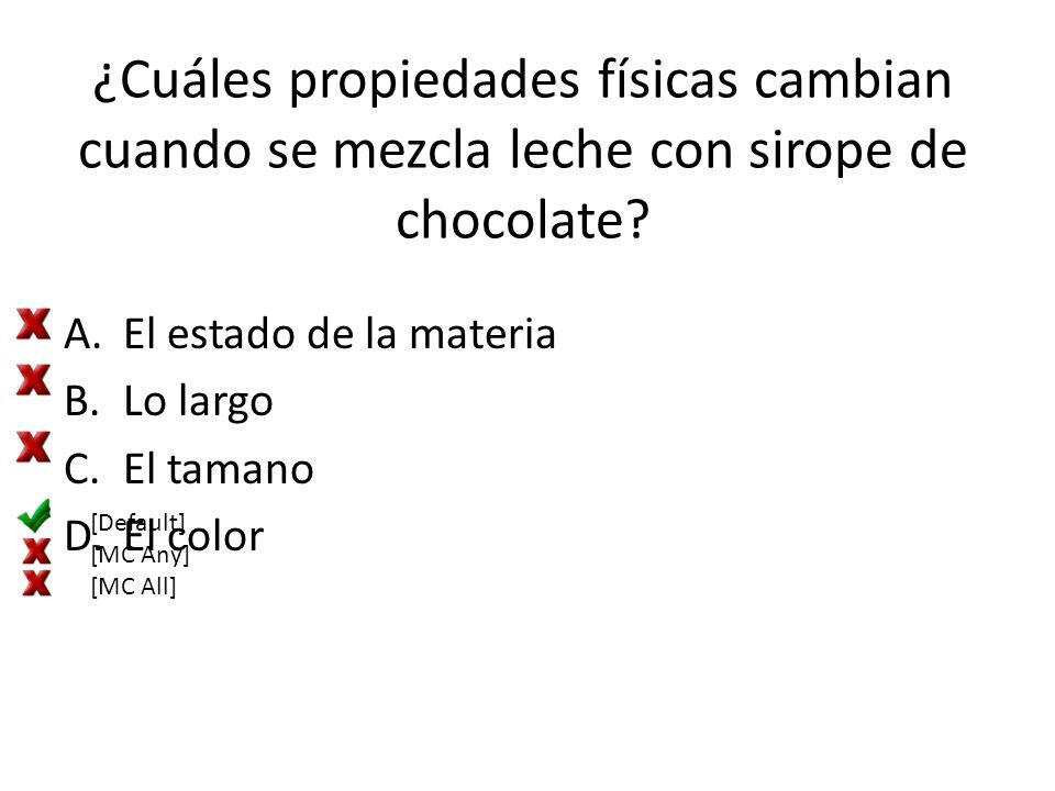 ¿Cuáles propiedades físicas cambian cuando se mezcla leche con sirope de chocolate? A.El estado de la materia B.Lo largo C.El tamano D.El color [Defau