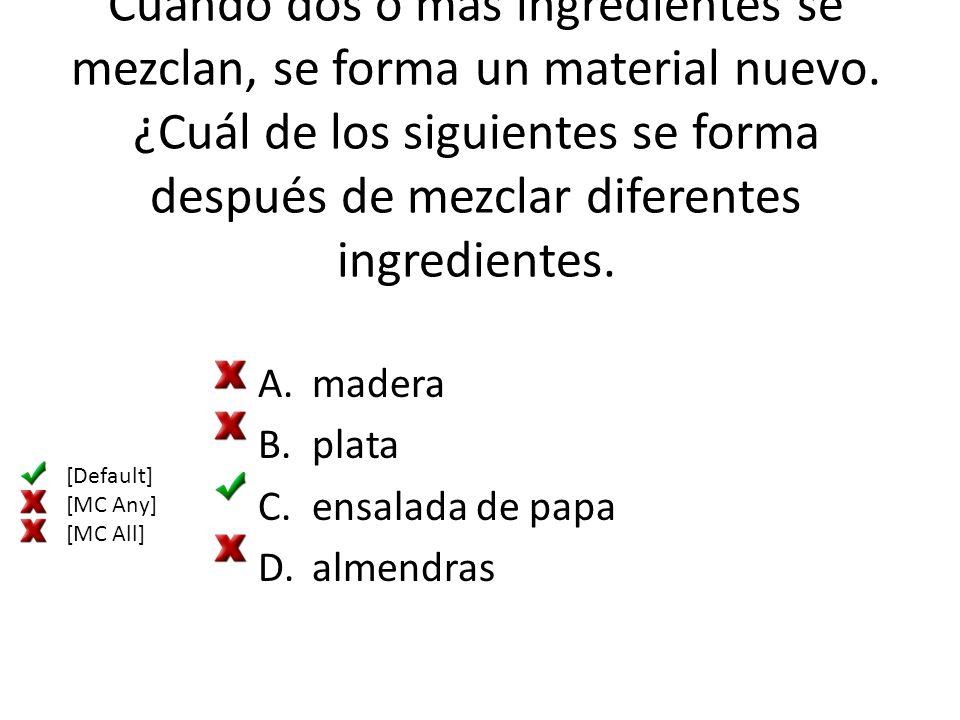 Cuando dos o más ingredientes se mezclan, se forma un material nuevo. ¿Cuál de los siguientes se forma después de mezclar diferentes ingredientes. A.m