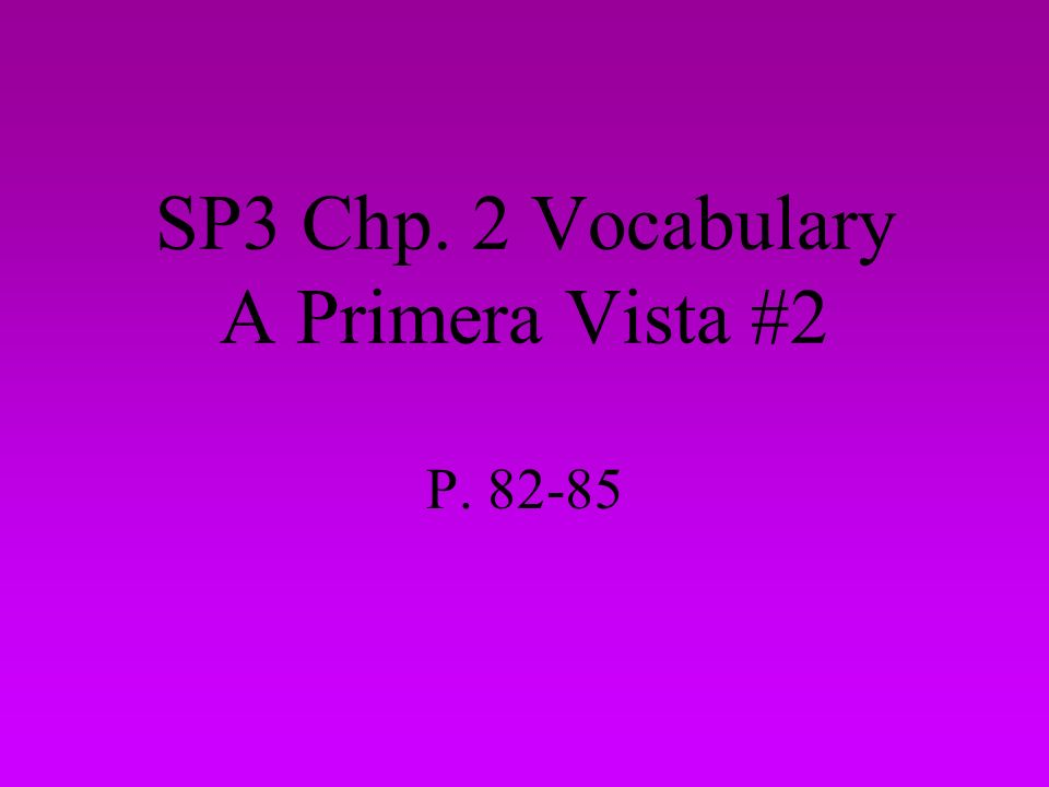 SP3 Chp. 2 Vocabulary A Primera Vista #2 P. 82-85