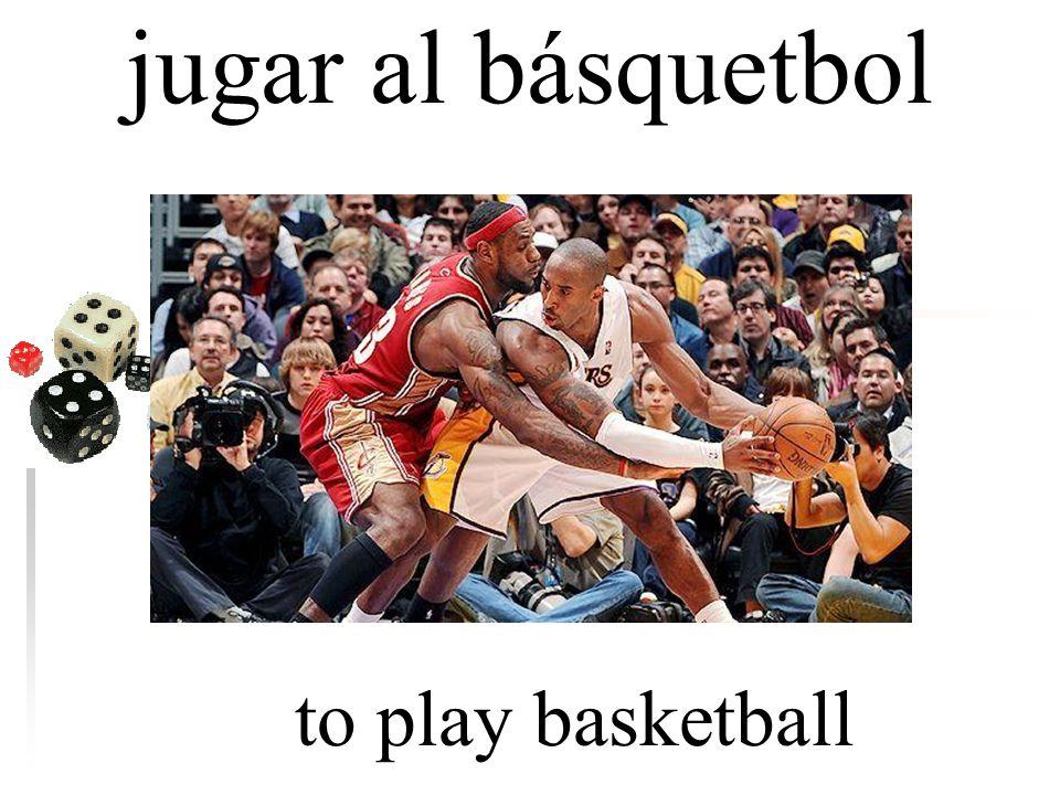 jugar al básquetbol to play basketball