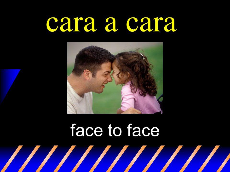 cara a cara face to face