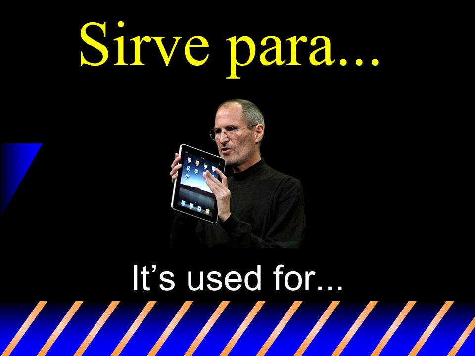 ¿Para qué sirve? Whats it (used) for?