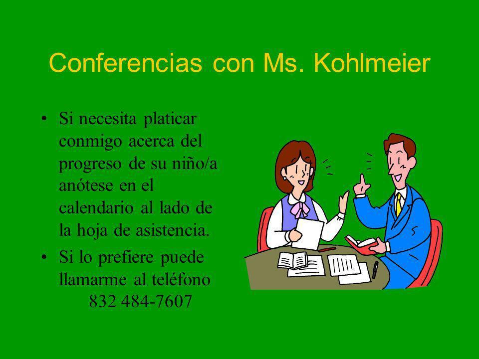 Conferencias con Ms. Kohlmeier Si necesita platicar conmigo acerca del progreso de su niño/a anótese en el calendario al lado de la hoja de asistencia