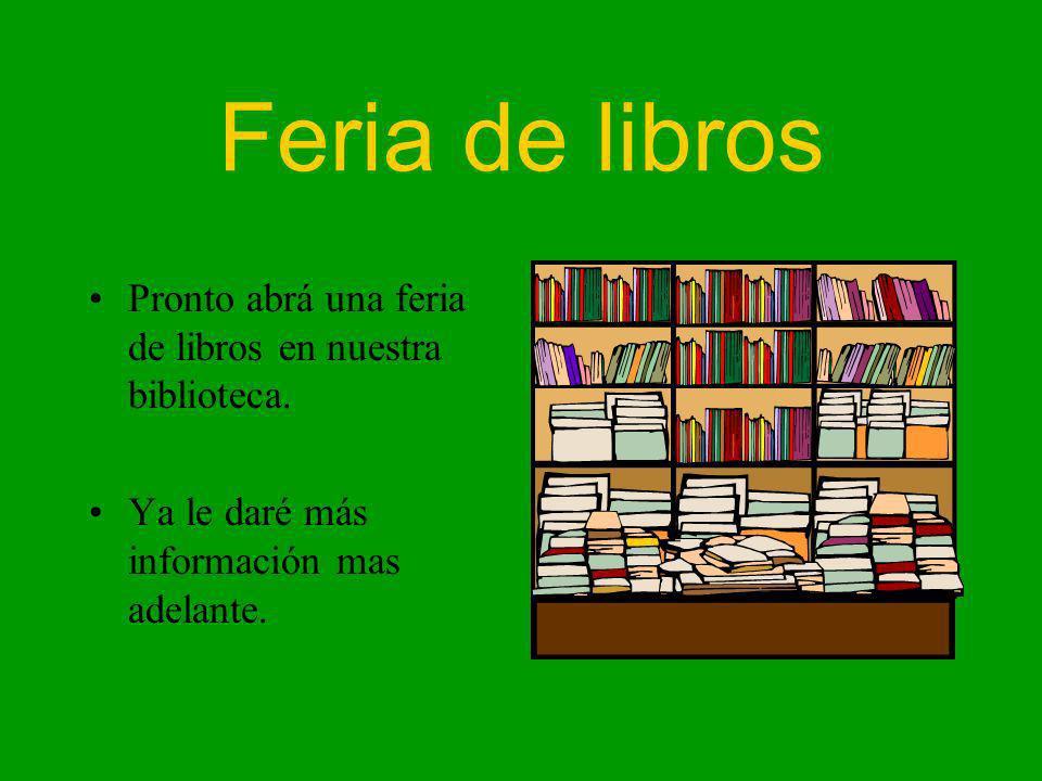Feria de libros Pronto abrá una feria de libros en nuestra biblioteca. Ya le daré más información mas adelante.