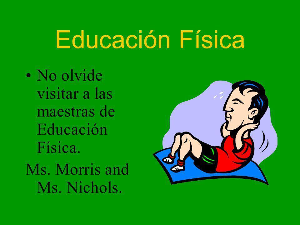 Educación Física No olvide visitar a las maestras de Educación Física. Ms. Morris and Ms. Nichols.