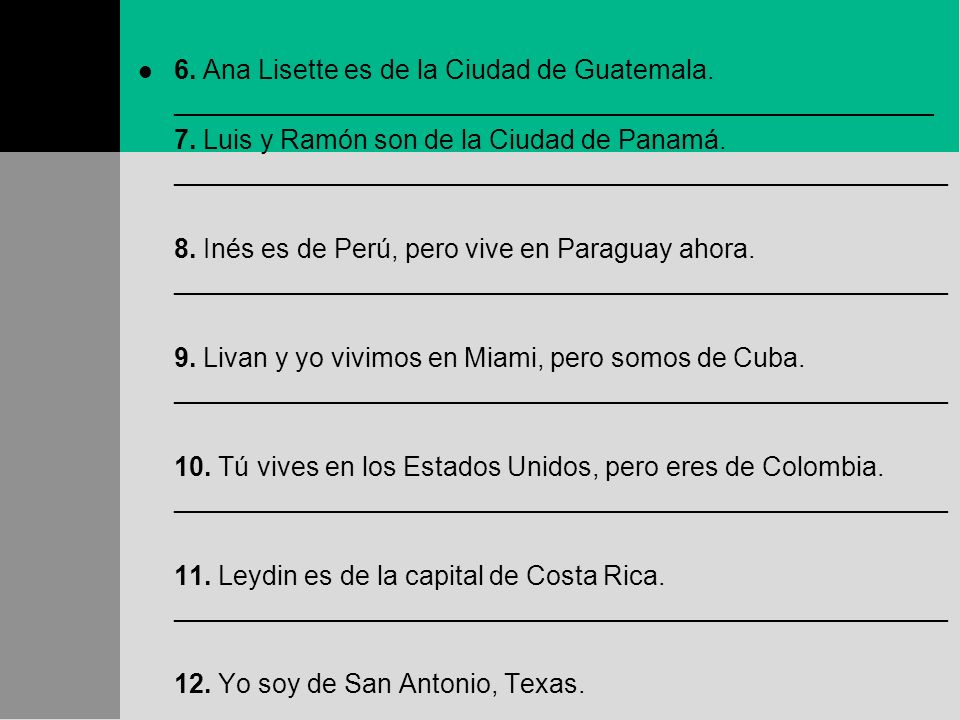 Read the descriptions below and tell what each persons nationality is. Follow the model. Felipe vive en Europa. Es de Madrid, España. Es español. 1. A