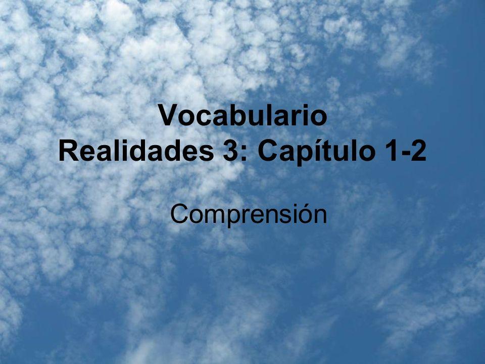 Comprensión Vocabulario Realidades 3: Capítulo 1-2 Comprensión