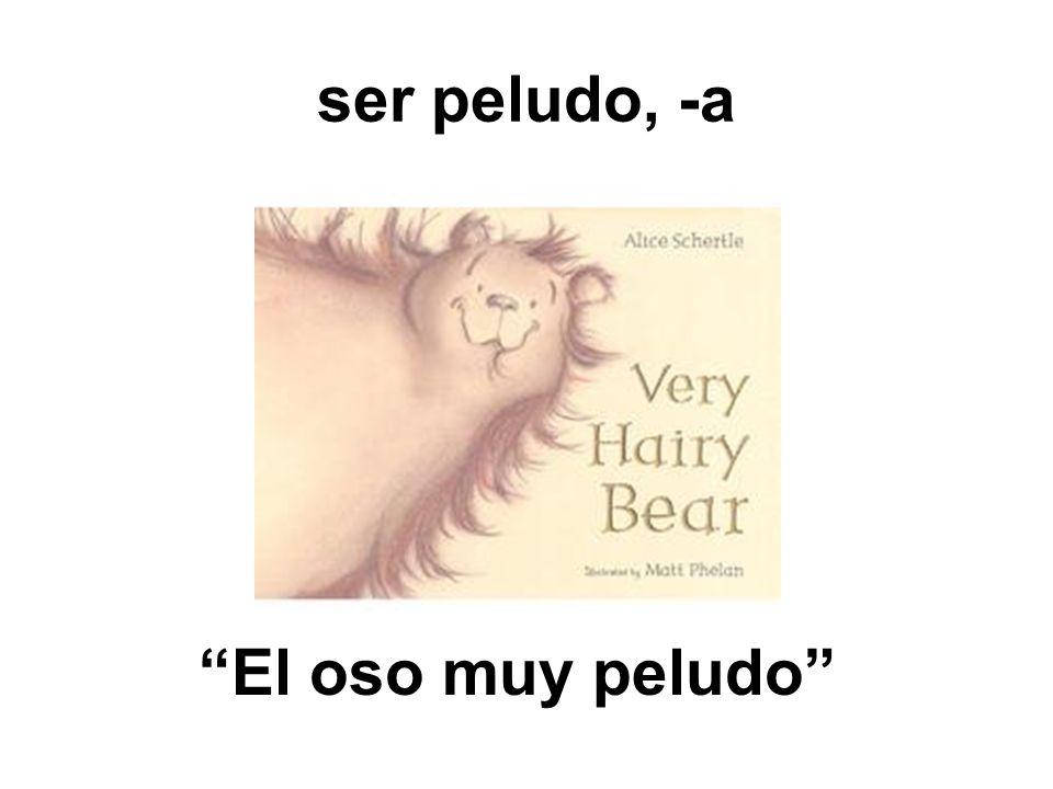 ser peludo, -a El oso muy peludo