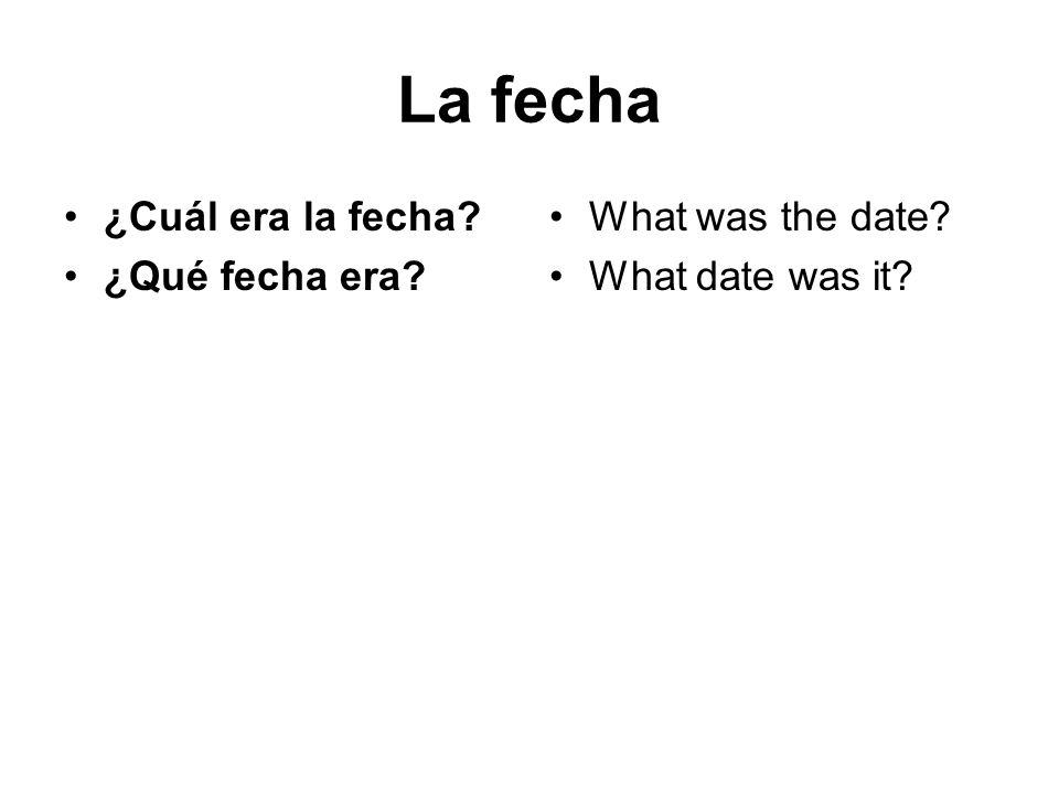 La fecha ¿Cuál era la fecha? ¿Qué fecha era? What was the date? What date was it?