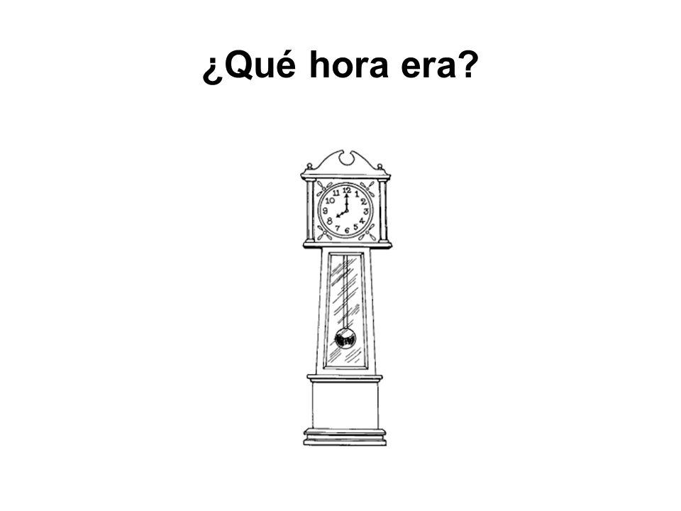 ¿Qué hora era?