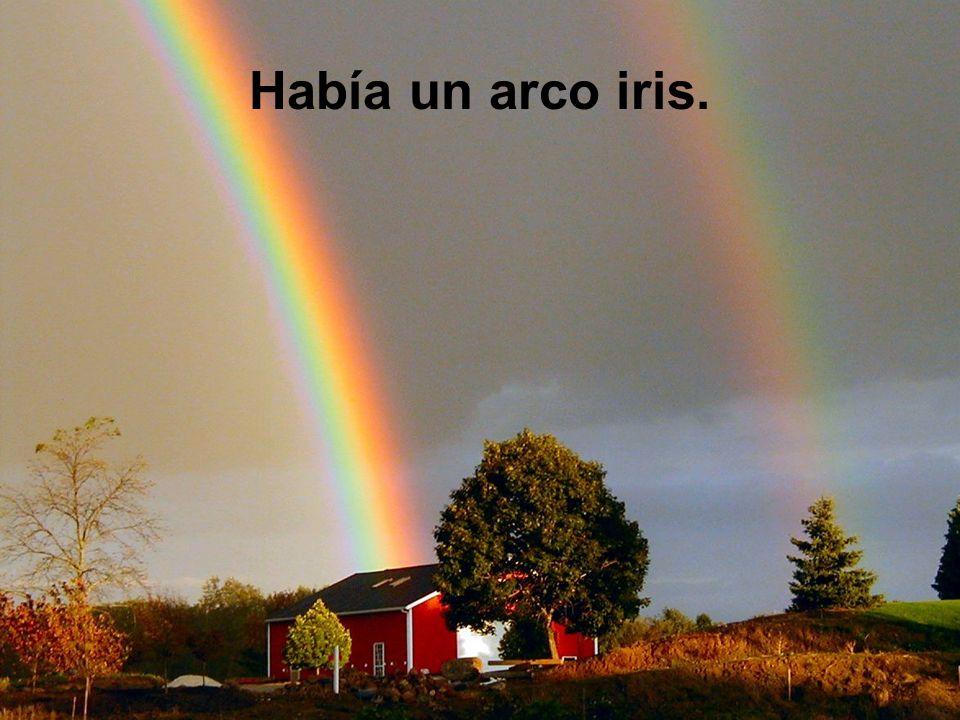Había un arco iris.