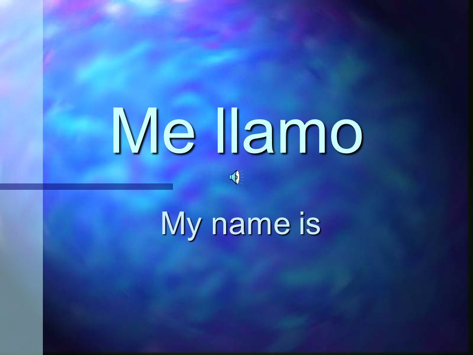 ¿Cómo te llamas? What is your name?