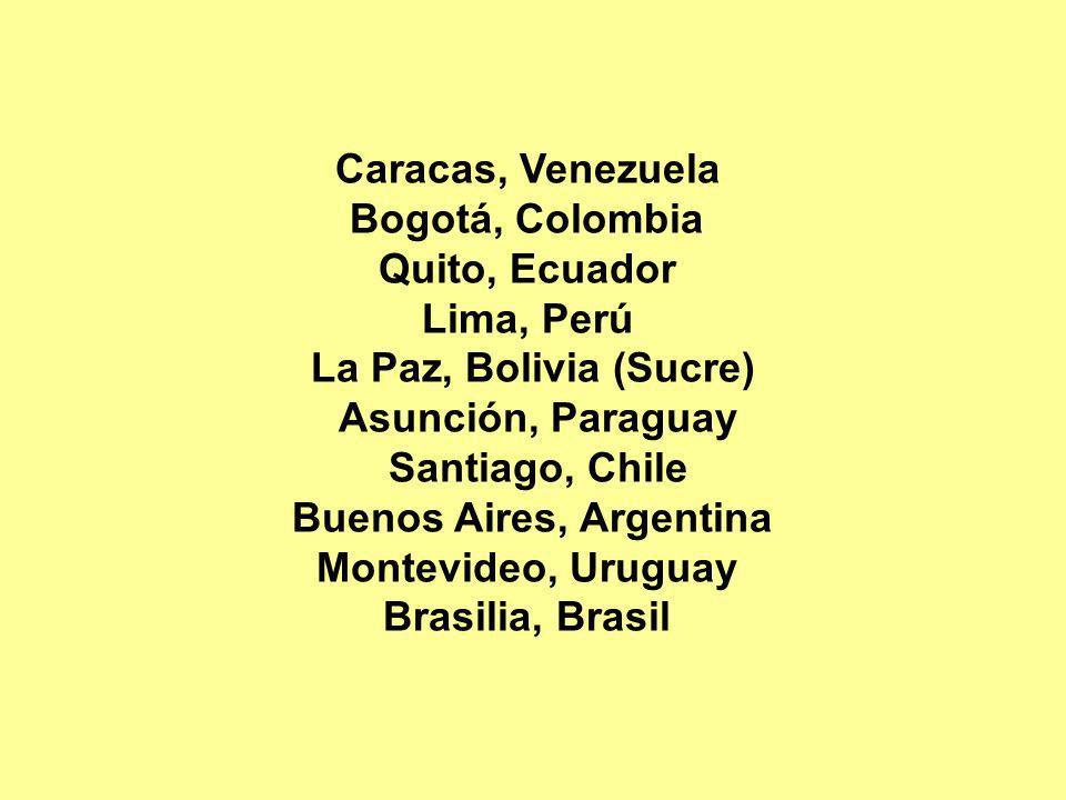 Caracas, Venezuela Bogotá, Colombia Quito, Ecuador Lima, Perú La Paz, Bolivia (Sucre) Asunción, Paraguay Santiago, Chile Buenos Aires, Argentina Monte