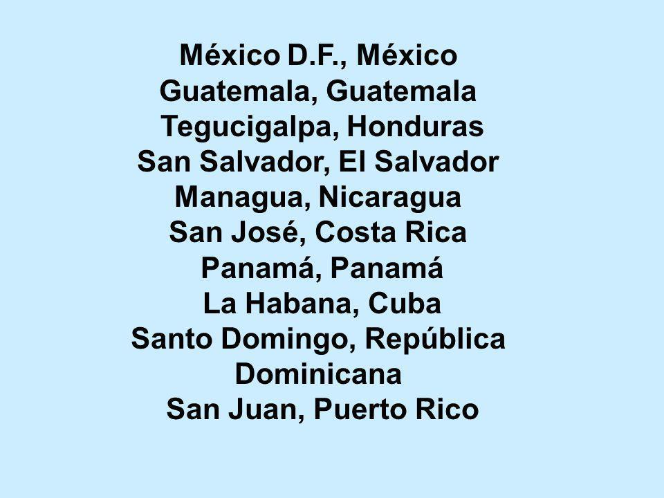 México D.F., México Guatemala, Guatemala Tegucigalpa, Honduras San Salvador, El Salvador Managua, Nicaragua San José, Costa Rica Panamá, Panamá La Hab